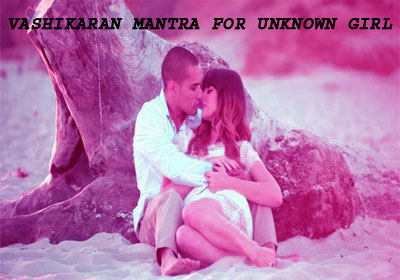 Vashikaran Mantra For Unknown Girl
